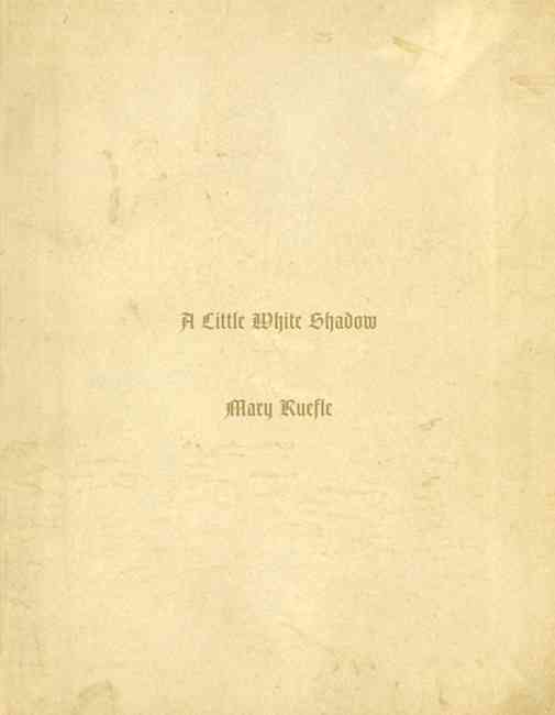 A Little White Shadow By Ruefle, Mary